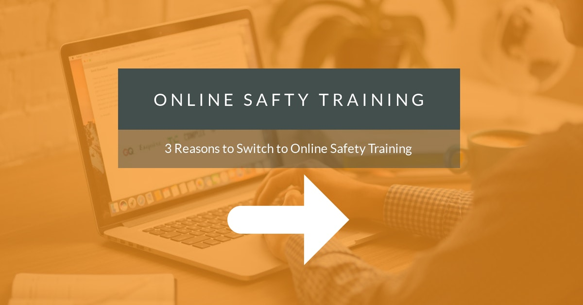3 reasons to switch to online safety training - 2018