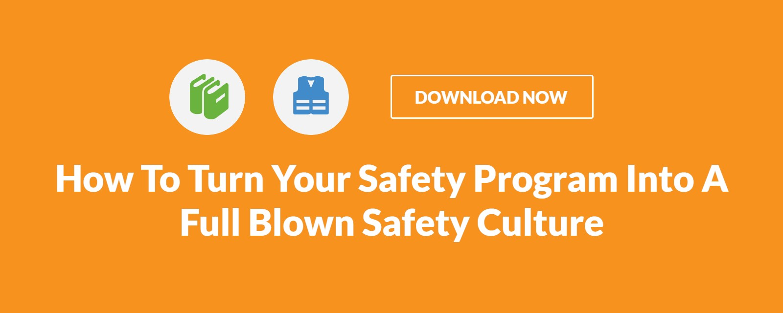 How To Turn Your Safety Program Into A Full Blown Safety Culture-Final-April 2019 - Blog CTA